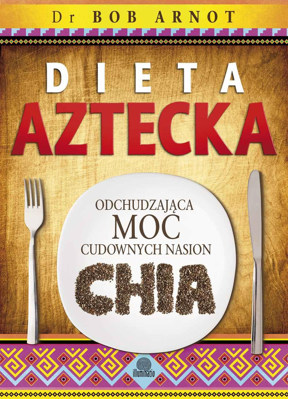 Dieta aztecka. Odchudzająca moc cudownych nasion chia - Ebook (Książka na Kindle) do pobrania w formacie MOBI