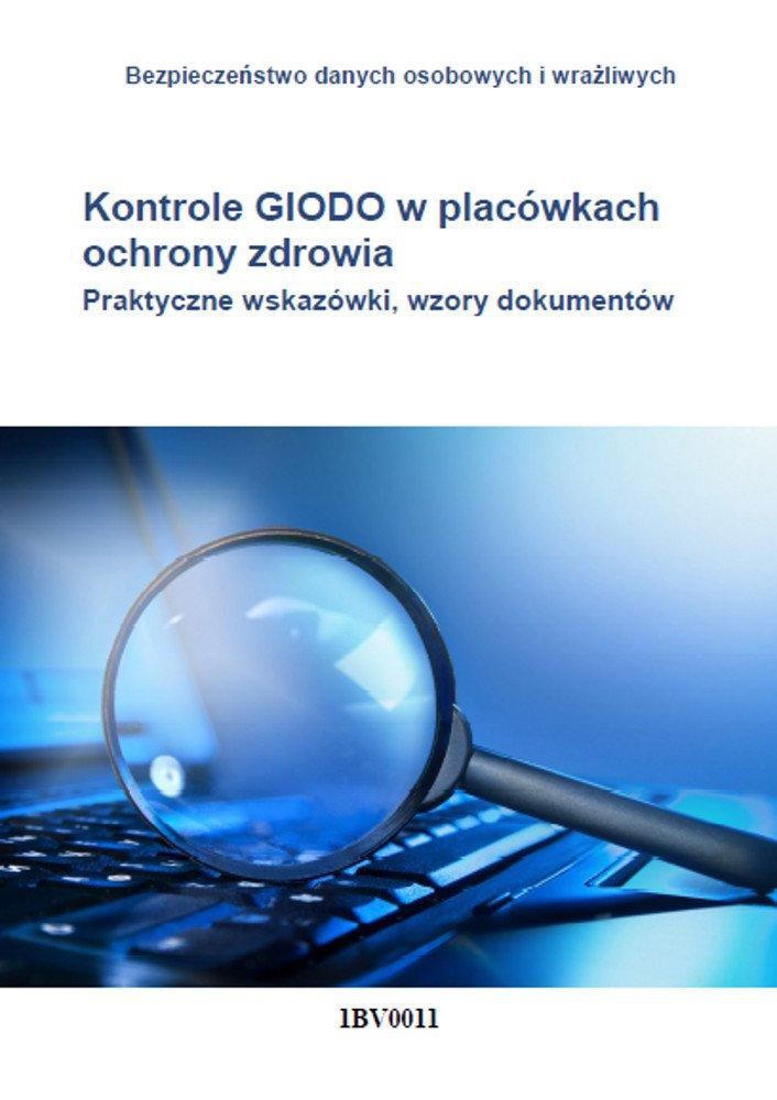 Kontrole GIODO w placówkach ochrony zdrowia. Praktyczne wskazówki, wzory dokumentów - Ebook (Książka PDF) do pobrania w formacie PDF
