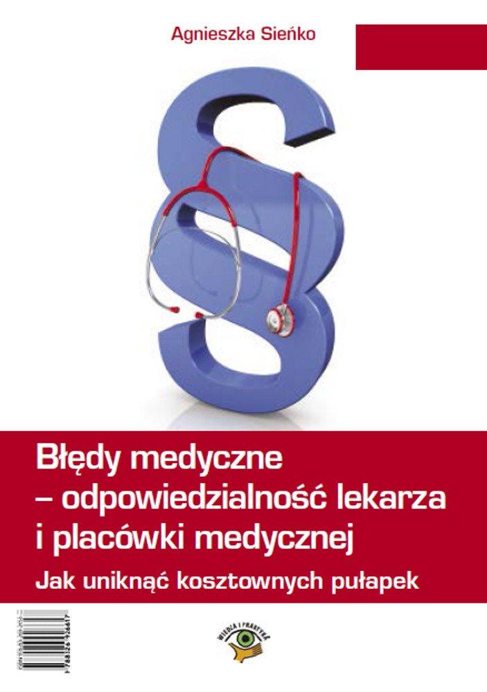 Błędy medyczne - odpowiedzialność prawna lekarza i placówki medycznej. Jak uniknąć kosztownych pułapek - Ebook (Książka PDF) do pobrania w formacie PDF