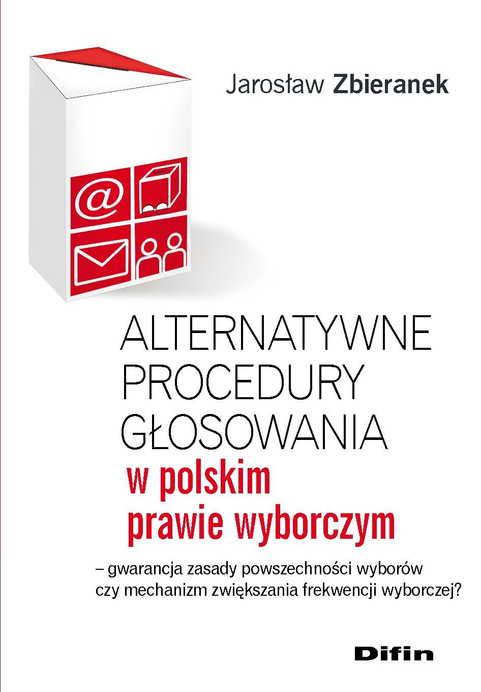 Alternatywne procedury głosowania w polskim prawie wyborczym. Gwarancja zasady powszechności wyborów czy mechanizm zwiększania frekwencji wyborczej? - Ebook (Książka PDF) do pobrania w formacie PDF