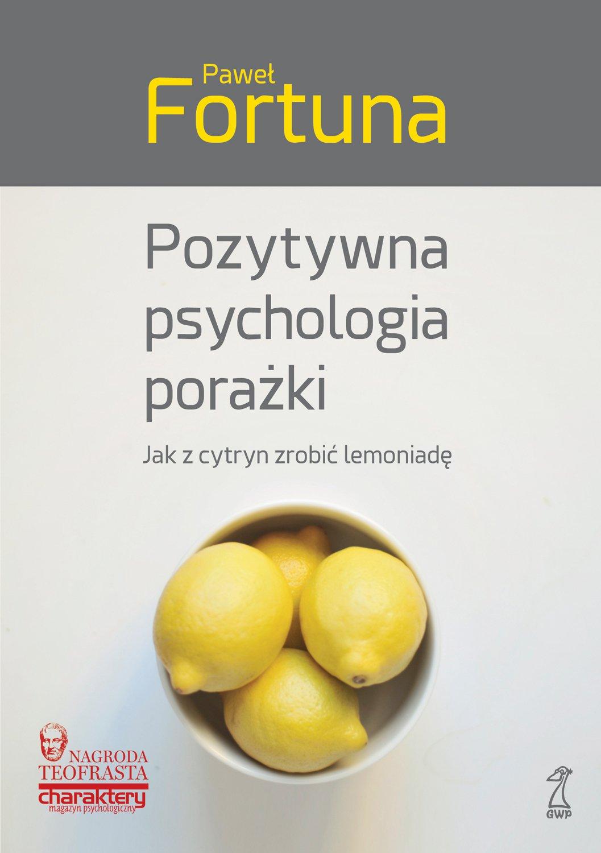 Pozytywna psychologia porażki. Jak z cytryn zrobić lemoniadę - Ebook (Książka na Kindle) do pobrania w formacie MOBI