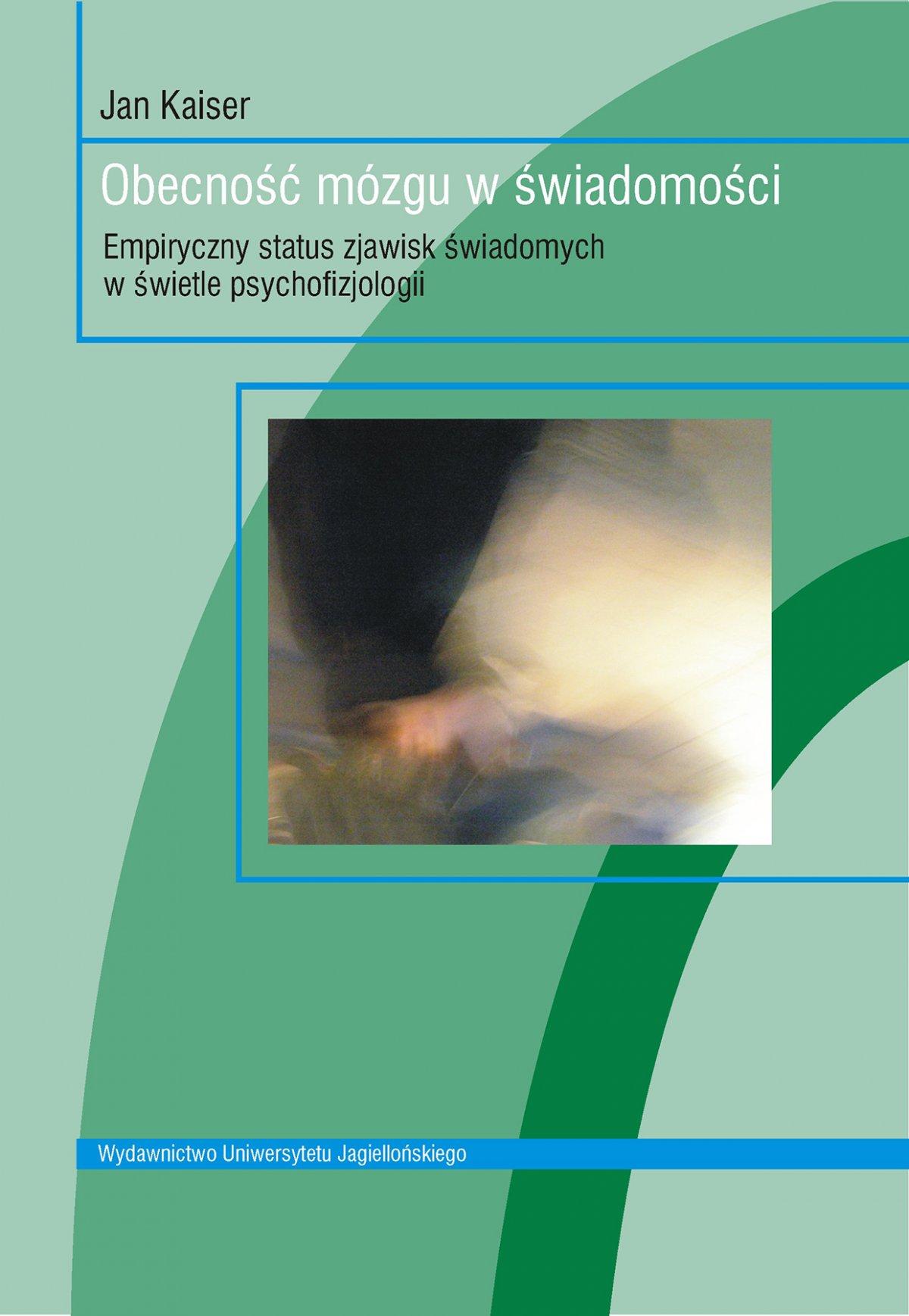 Obecność mózgu w świadomości. Empiryczny status zjawisk świadomych w świetle psychofizjologii - Ebook (Książka PDF) do pobrania w formacie PDF