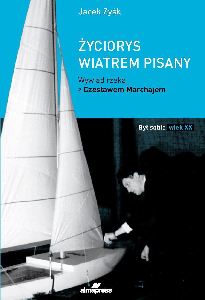 Życiorys wiatrem pisany Wywiad rzeka z Czesławem Marchajem - Ebook (Książka PDF) do pobrania w formacie PDF