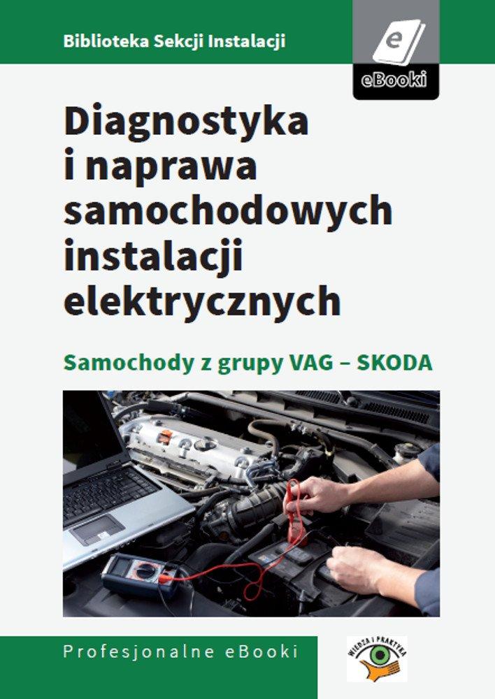 Diagnostyka i naprawa samochodowych instalacji elektrycznych - samochody z grupy VAG - Skoda - Ebook (Książka PDF) do pobrania w formacie PDF