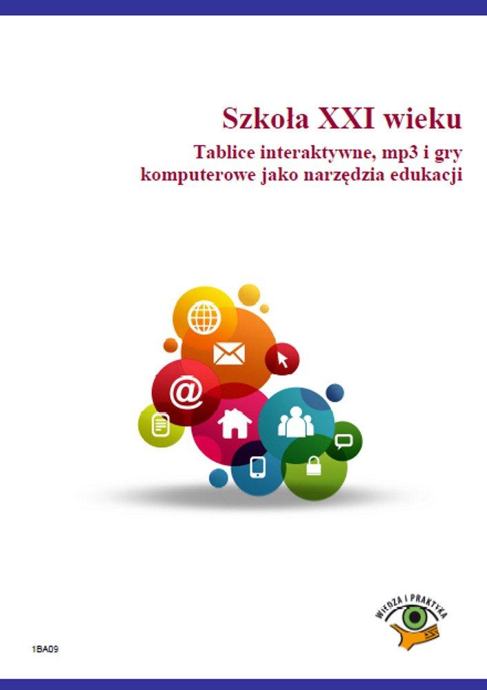 Szkoła XXI wieku. Tablice interaktywne, mp3 i gry komputerowe jako narzędzia edukacji - Ebook (Książka PDF) do pobrania w formacie PDF