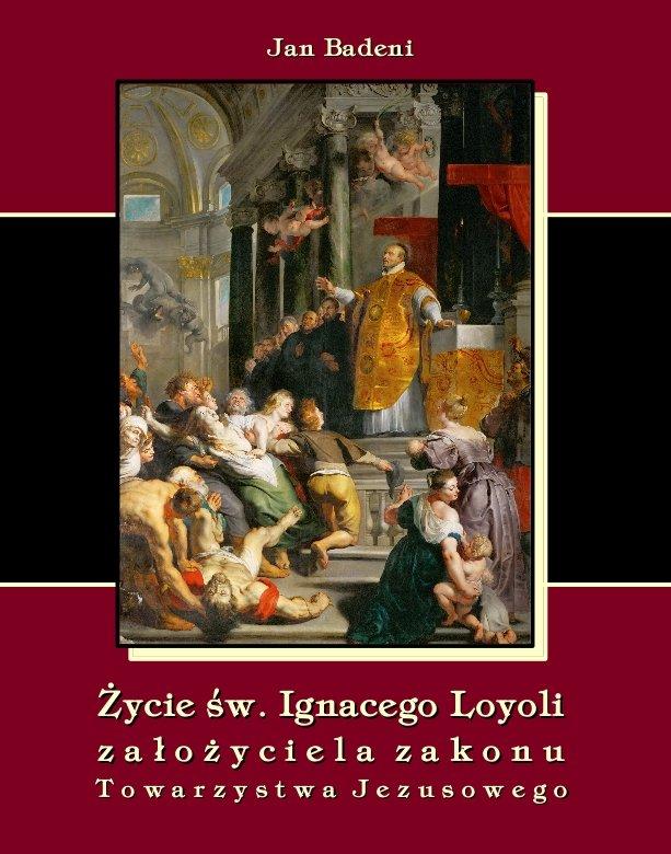 Życie św. Ignacego Loyoli założyciela zakonu Towarzystwa Jezusowego - Ebook (Książka EPUB) do pobrania w formacie EPUB
