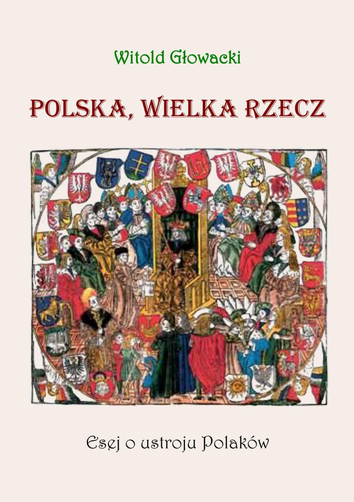 Polska, wielka rzecz. Esej o ustroju Polaków - Ebook (Książka EPUB) do pobrania w formacie EPUB