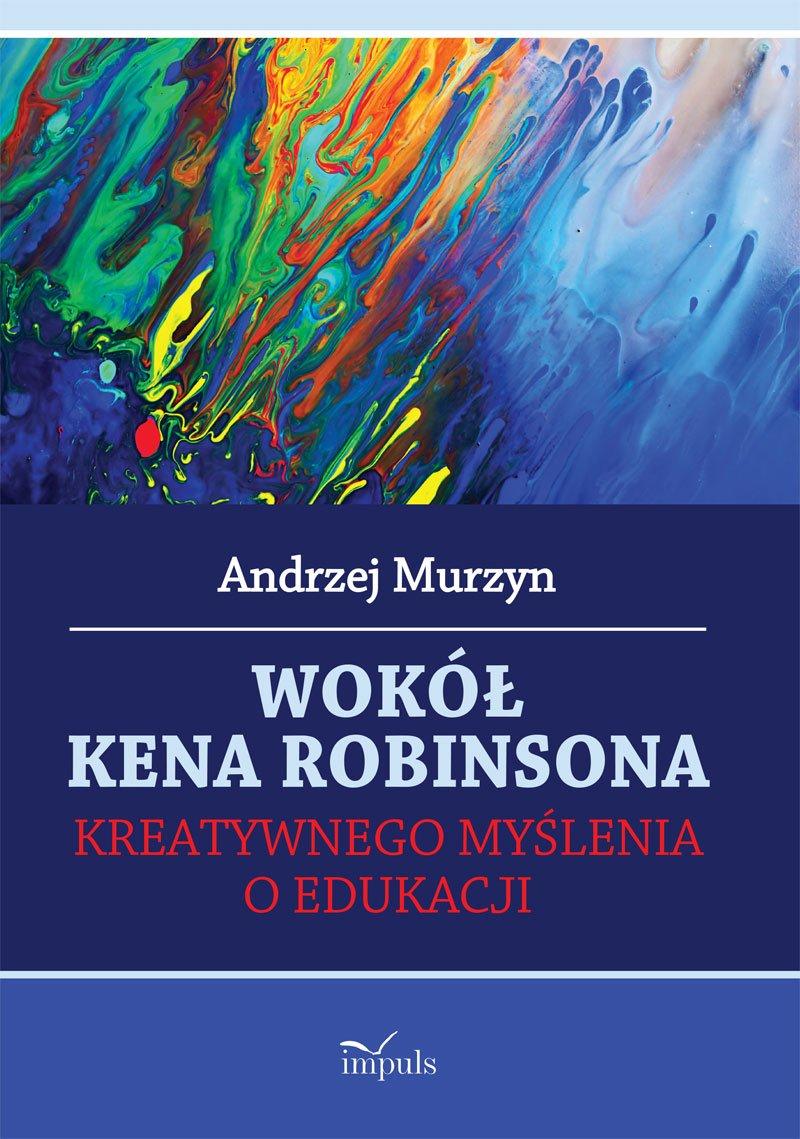 Wokół Kena Robinsona. Kreatywnego myślenia o edukacji - Ebook (Książka EPUB) do pobrania w formacie EPUB