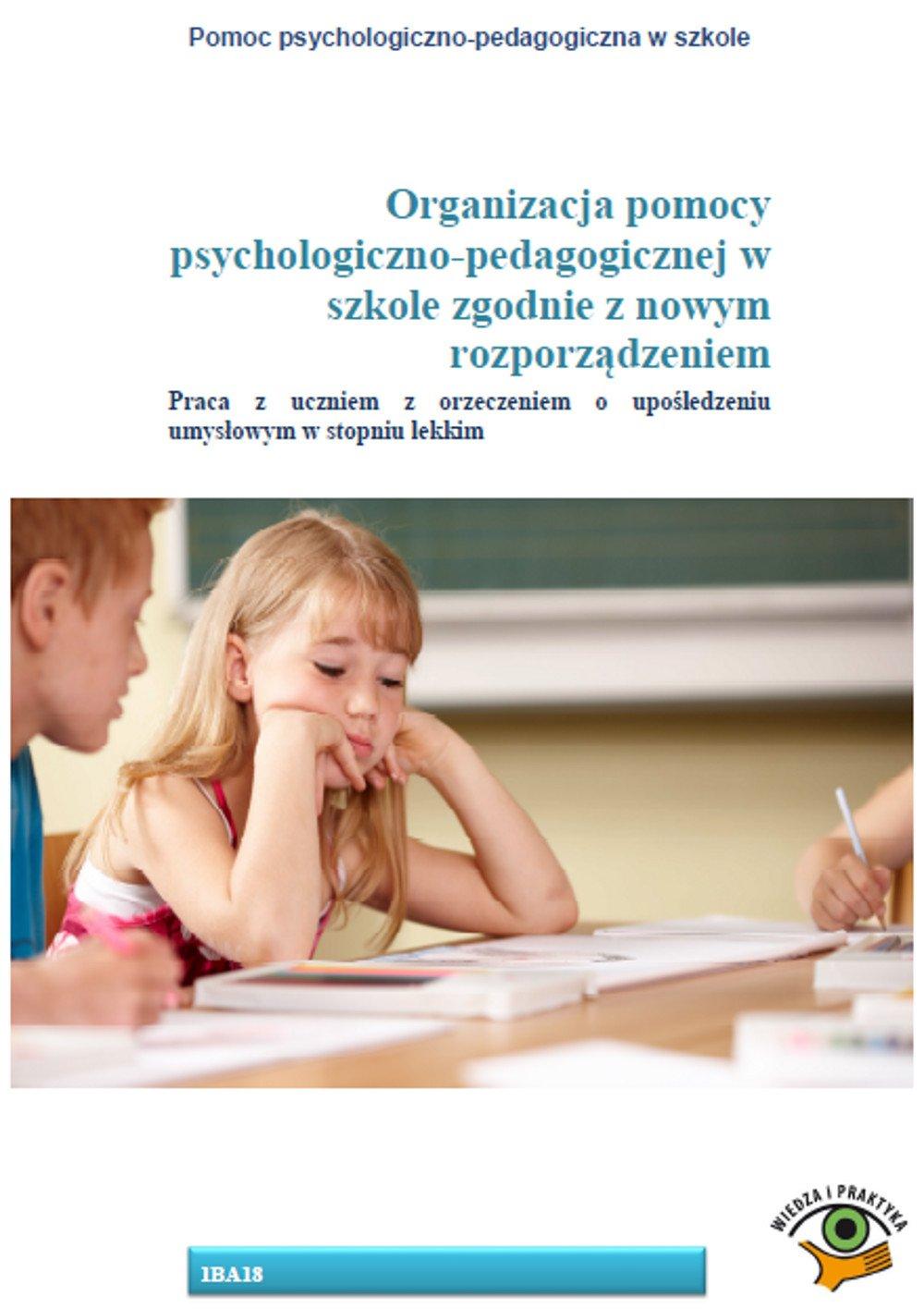 Organizacja pomocy psychologiczno-pedagogicznej w szkole zgodnie z nowym rozporządzeniem. Praca z uczniem z orzeczeniem o upośledzeniu umysłowym w stopniu lekkim - Ebook (Książka PDF) do pobrania w formacie PDF