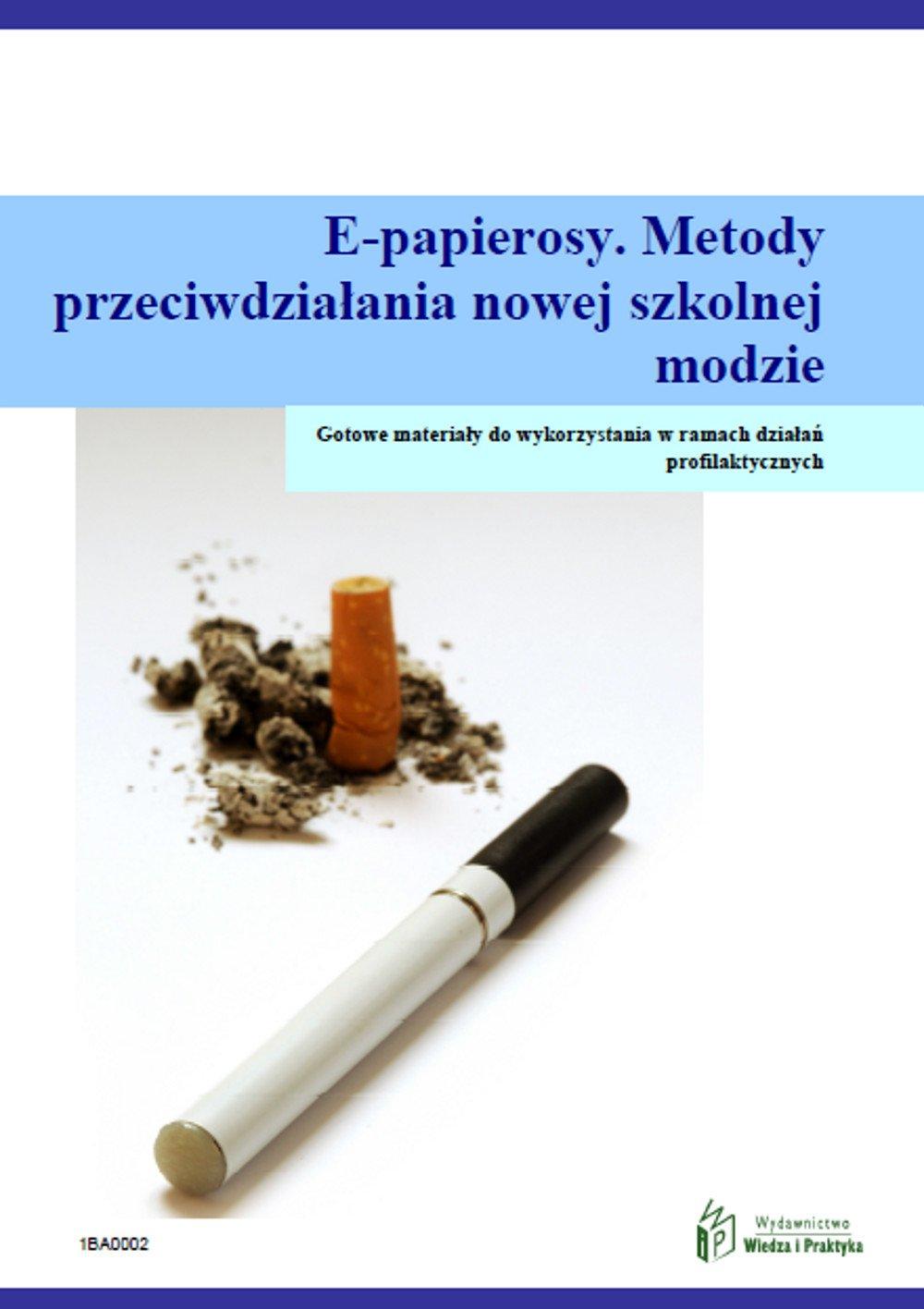 E-papierosy. Metody przeciwdziałania nowej szkolnej modzie - Ebook (Książka PDF) do pobrania w formacie PDF