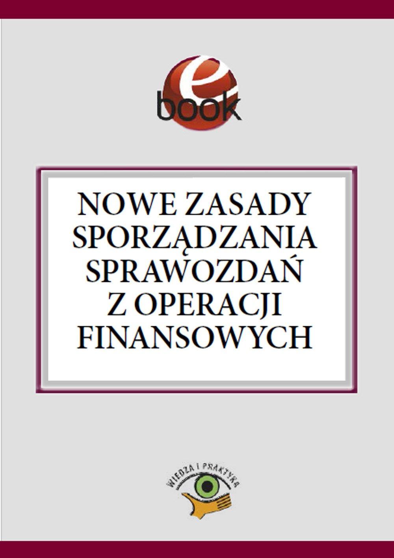 Nowe zasady sporządzania sprawozdań z operacji finansowych - Ebook (Książka PDF) do pobrania w formacie PDF