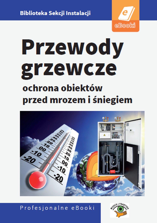 Przewody grzewcze - ochrona obiektów przed śniegiem i mrozem - Ebook (Książka PDF) do pobrania w formacie PDF