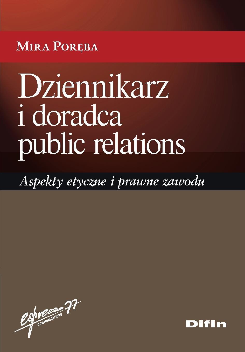 Dziennikarz i doradca public relations. Aspekty etyczne i prawne zawodu - Ebook (Książka PDF) do pobrania w formacie PDF