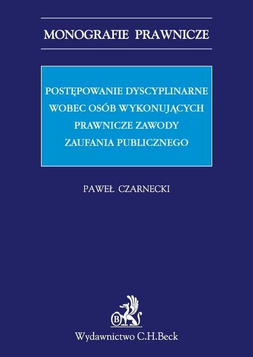 Postępowanie dyscyplinarne wobec osób wykonujących prawnicze zawody zaufania publicznego - Ebook (Książka PDF) do pobrania w formacie PDF