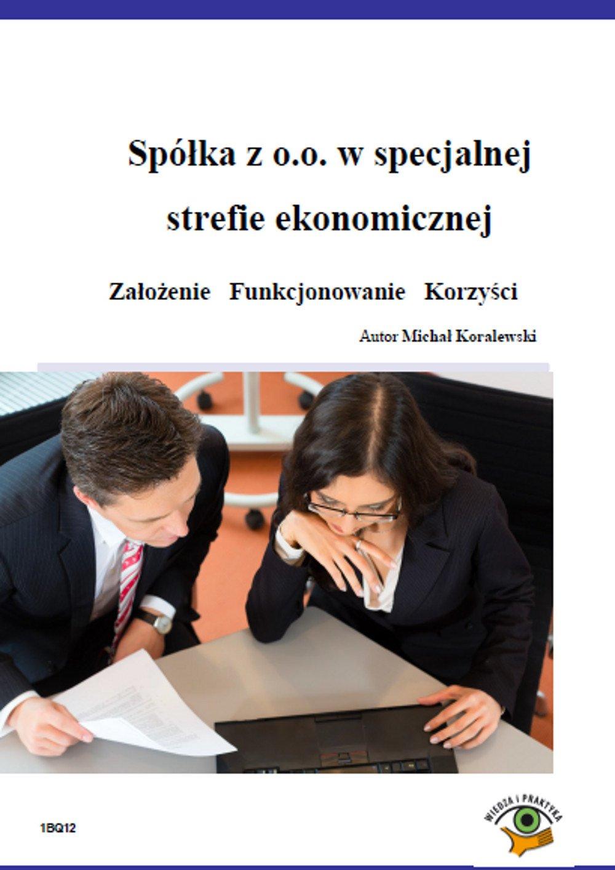 Spółka z o.o. w specjalnej strefie ekonomicznej  Założenie   Funkcjonowanie   Korzyści - Ebook (Książka PDF) do pobrania w formacie PDF