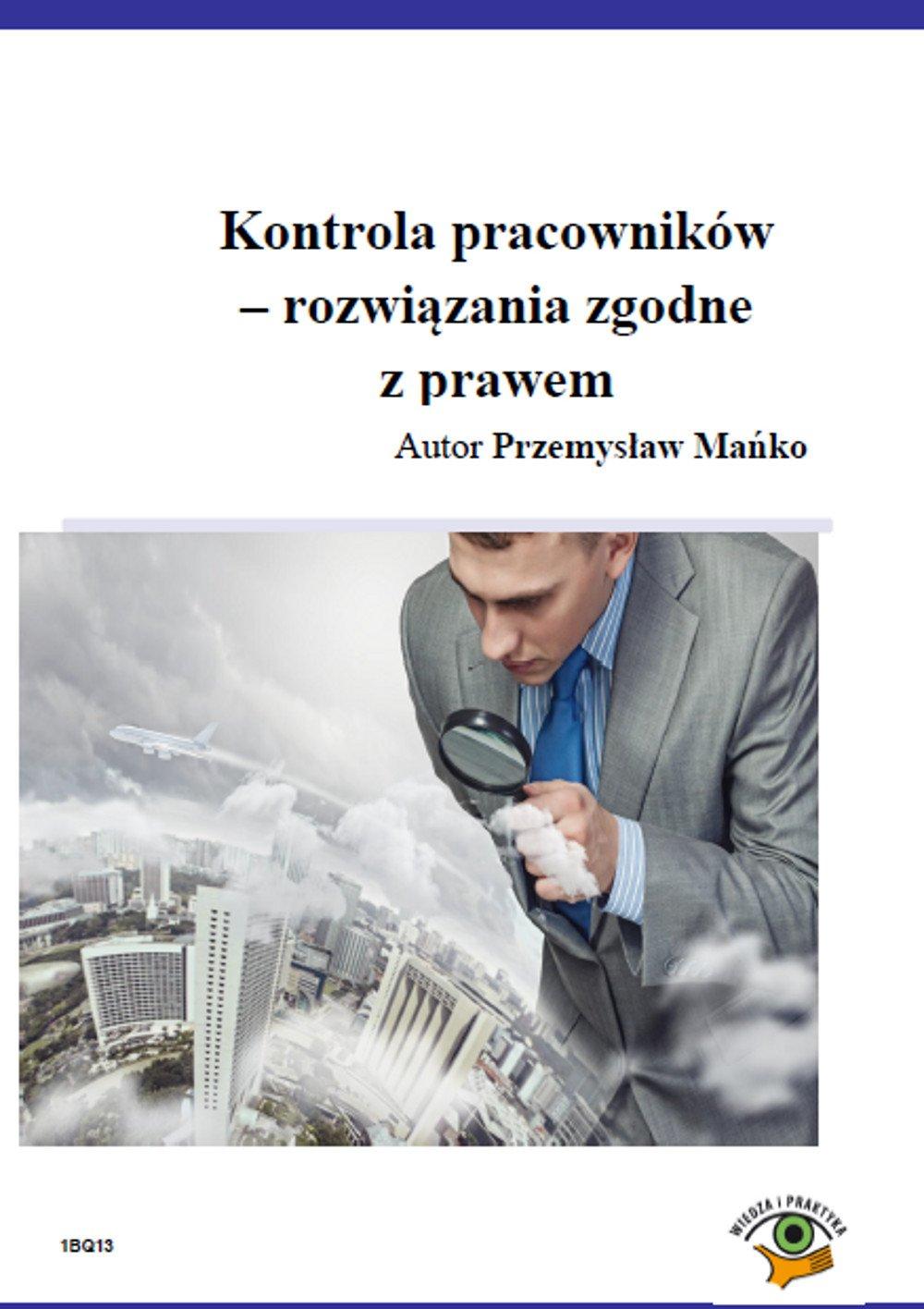 Kontrola pracowników - rozwiązania zgodne z prawem - Ebook (Książka PDF) do pobrania w formacie PDF