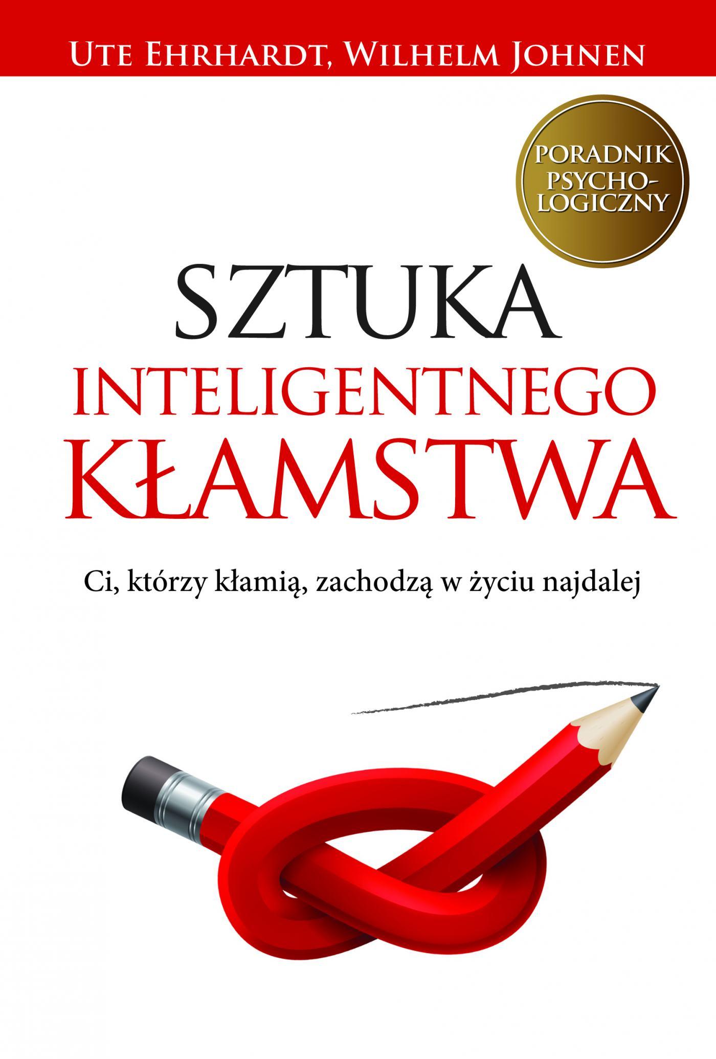 Sztuka inteligentnego kłamstwa. Ci, którzy kłamią, zachodzą w życiu najdalej. - Ebook (Książka EPUB) do pobrania w formacie EPUB