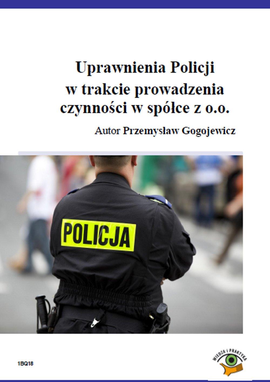 Uprawnienia Policji w trakcie prowadzenia czynności w spółce z o.o. - Ebook (Książka PDF) do pobrania w formacie PDF