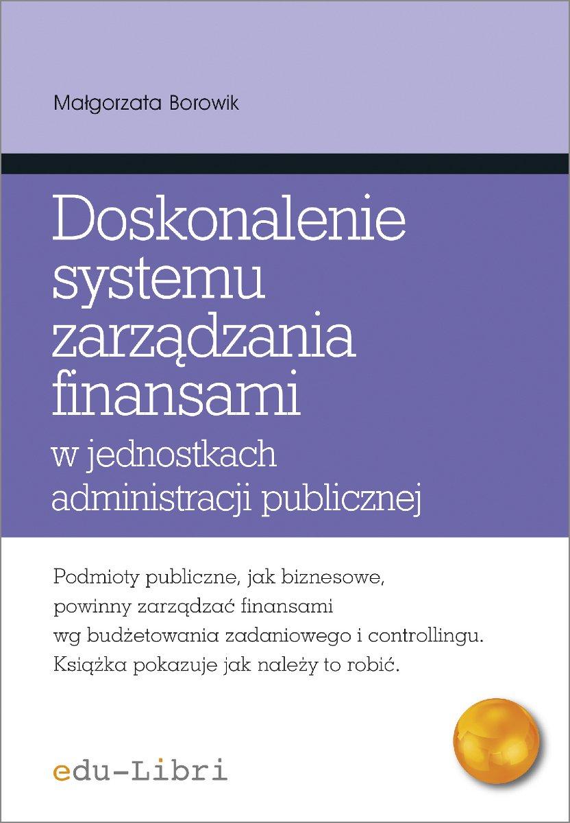 Doskonalenie systemu zarządzania finansami w jednostkach administracji publicznej Koncepcje, metody, techniki, narzędzia, instrumenty - Ebook (Książka na Kindle) do pobrania w formacie MOBI