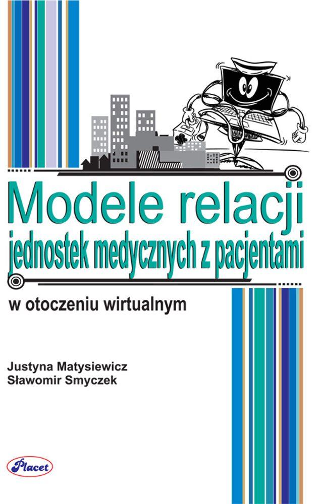 Modele relacji jednostek medycznych z pacjentami w otoczeniu wirtualnym - Ebook (Książka PDF) do pobrania w formacie PDF