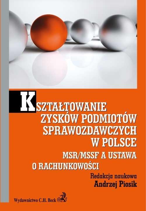 Kształtowanie zysków podmiotów sprawozdawczych w Polsce. MSR/MSSF a ustawa o rachunkowości - Ebook (Książka PDF) do pobrania w formacie PDF