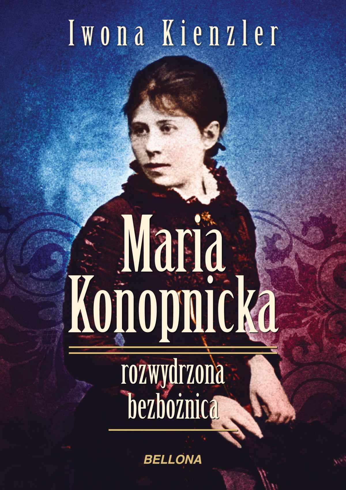 Maria Konopnicka. Rozwydrzona bezbożnica - Ebook (Książka na Kindle) do pobrania w formacie MOBI