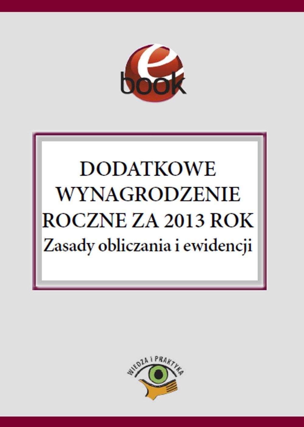 Dodatkowe wynagrodzenie roczne za 2013 rok. Zasady obliczania i ewidencji - Ebook (Książka PDF) do pobrania w formacie PDF