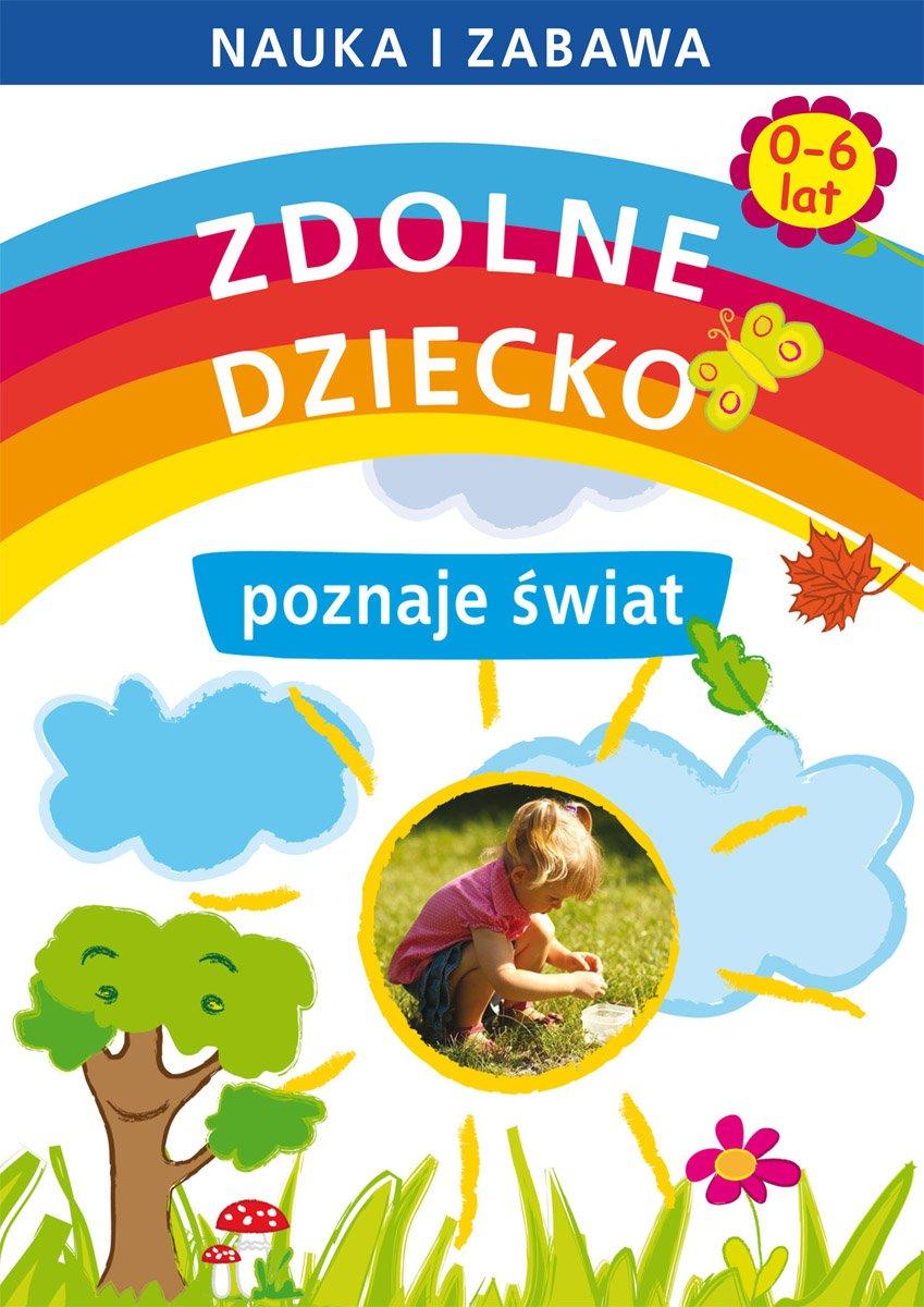 Zdolne dziecko poznaje świat. 0-6 lat. Nauka i zabawa - Ebook (Książka PDF) do pobrania w formacie PDF