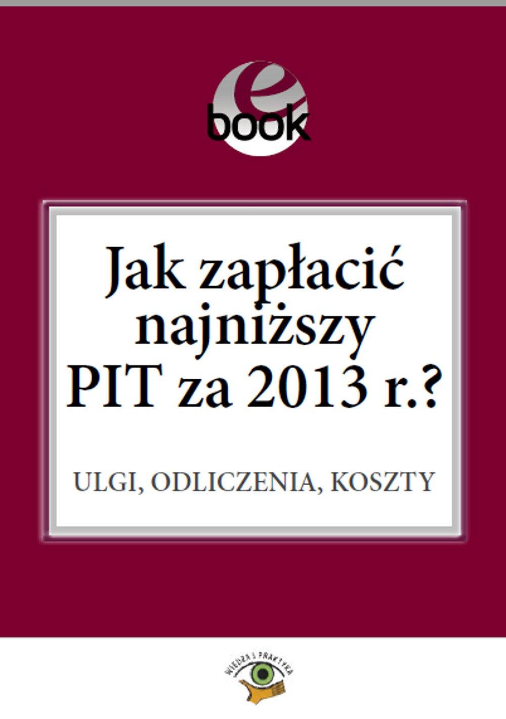 Jak zapłacić najniższy PIT za 2013 r.? - Ebook (Książka PDF) do pobrania w formacie PDF