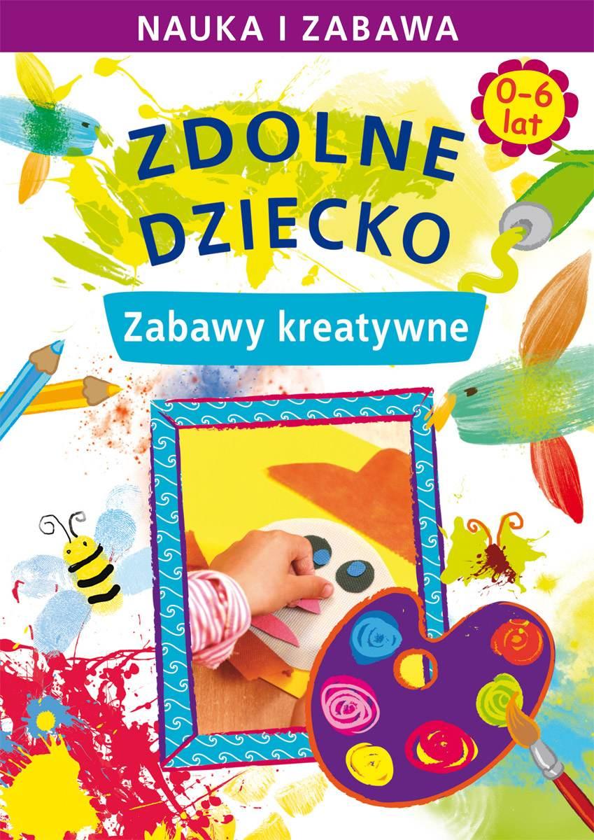 Zdolne dziecko. Zabawy kreatywne. 0-6 lat. Nauka i zabawa - Ebook (Książka PDF) do pobrania w formacie PDF
