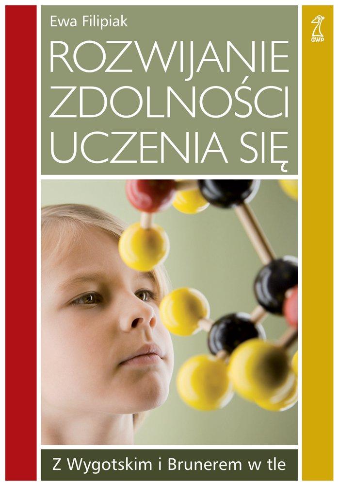 Rozwijanie zdolności uczenia się. Z Wygotskim i Brunerem w tle - Ebook (Książka EPUB) do pobrania w formacie EPUB