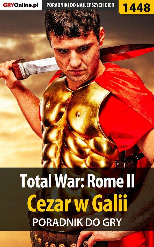 Total War: Rome II - Cezar w Galii - poradnik do gry - Ebook (Książka PDF) do pobrania w formacie PDF