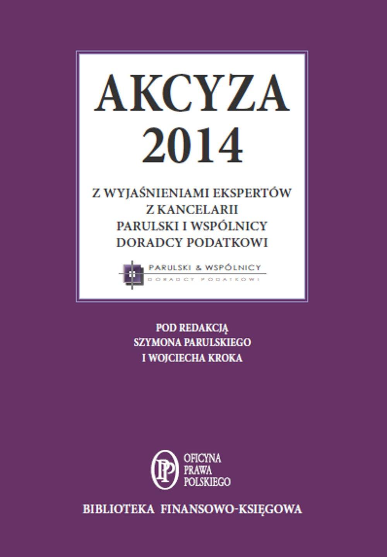 Akcyza 2014 wraz z wyjaśnieniami ekspertów kancelarii Parulski i Wspólnicy - Ebook (Książka EPUB) do pobrania w formacie EPUB