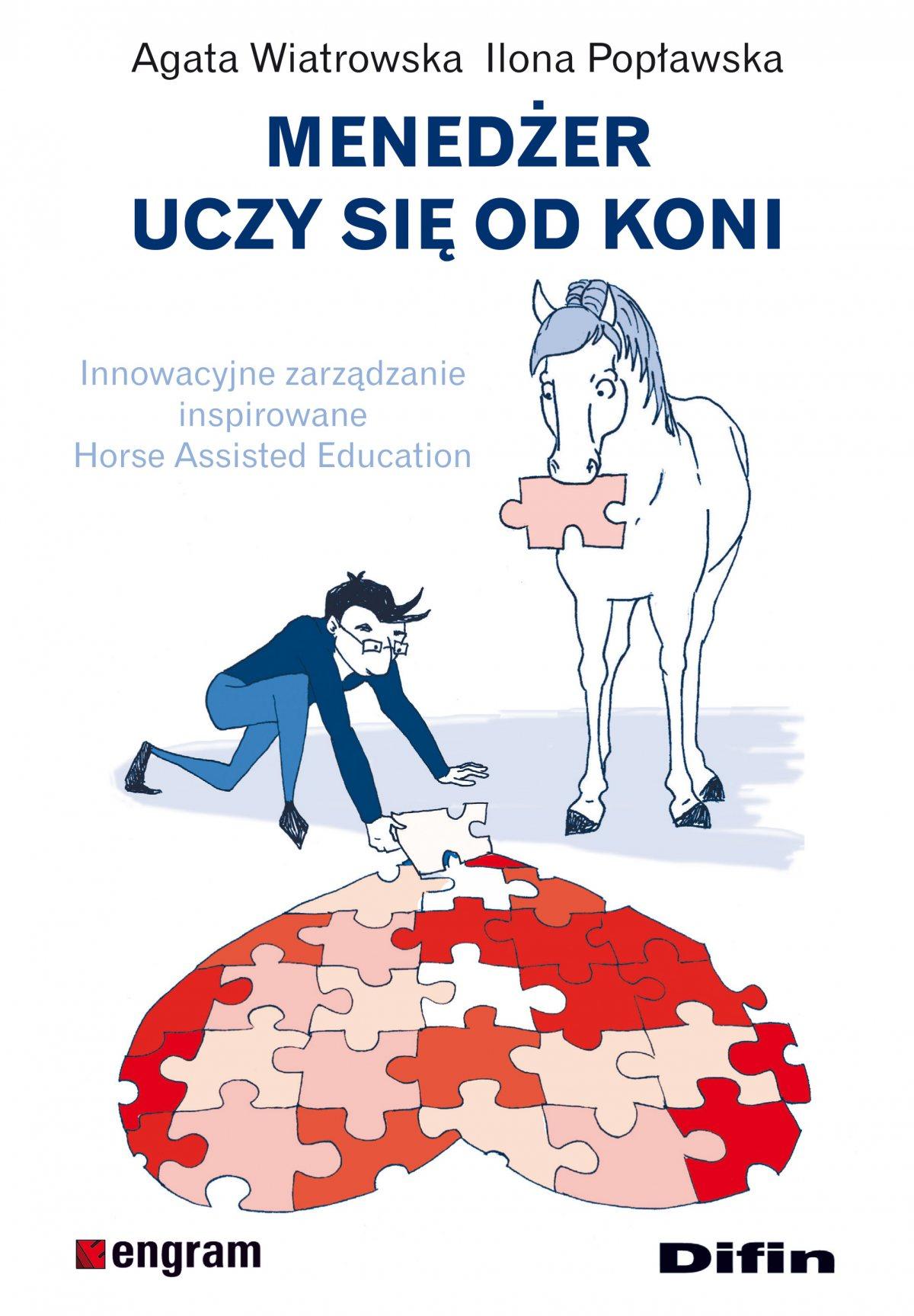 Menedżer uczy się od koni. Innowacyjne zarządzanie inspirowane Horse Assisted Education - Ebook (Książka EPUB) do pobrania w formacie EPUB