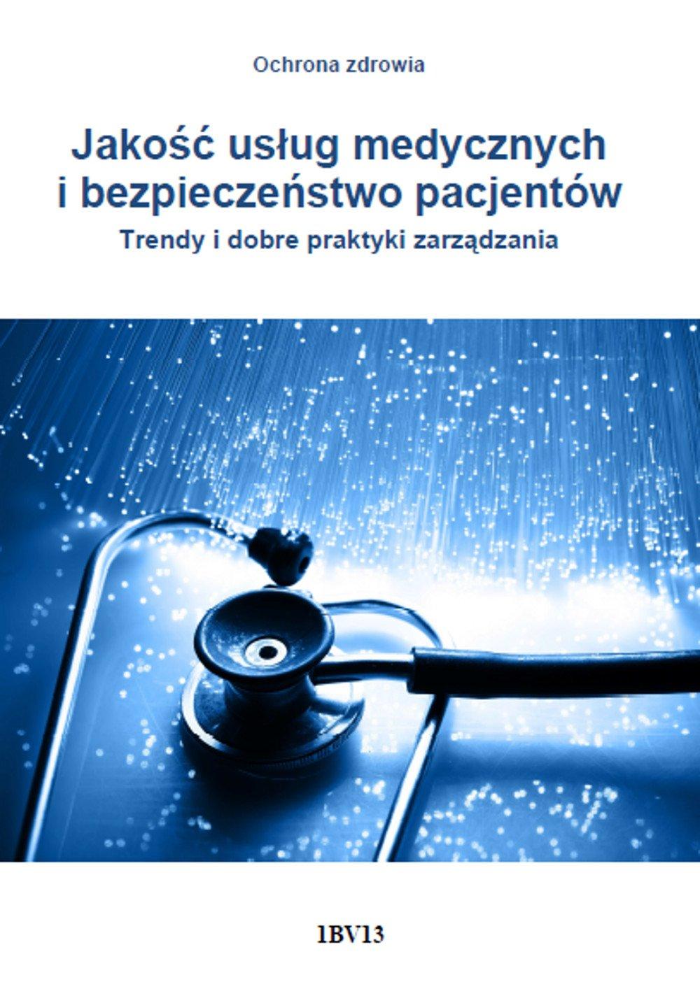 Jakość usług medycznych i bezpieczeństwo pacjentów. Trendy i dobre praktyki zarządzania - Ebook (Książka PDF) do pobrania w formacie PDF
