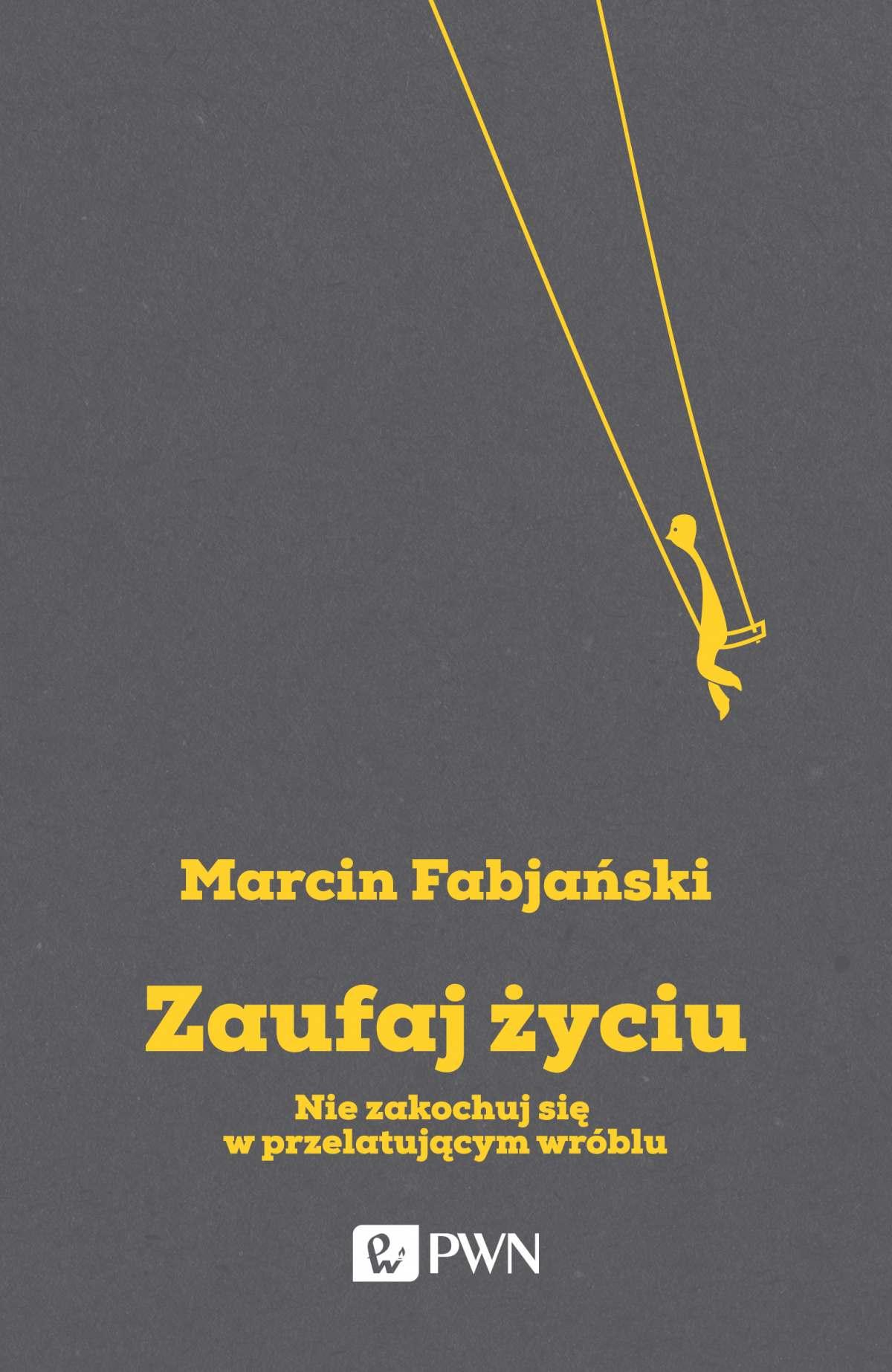 Zaufaj życiu. Nie zakochuj się w przelatującym wróblu - Ebook (Książka EPUB) do pobrania w formacie EPUB