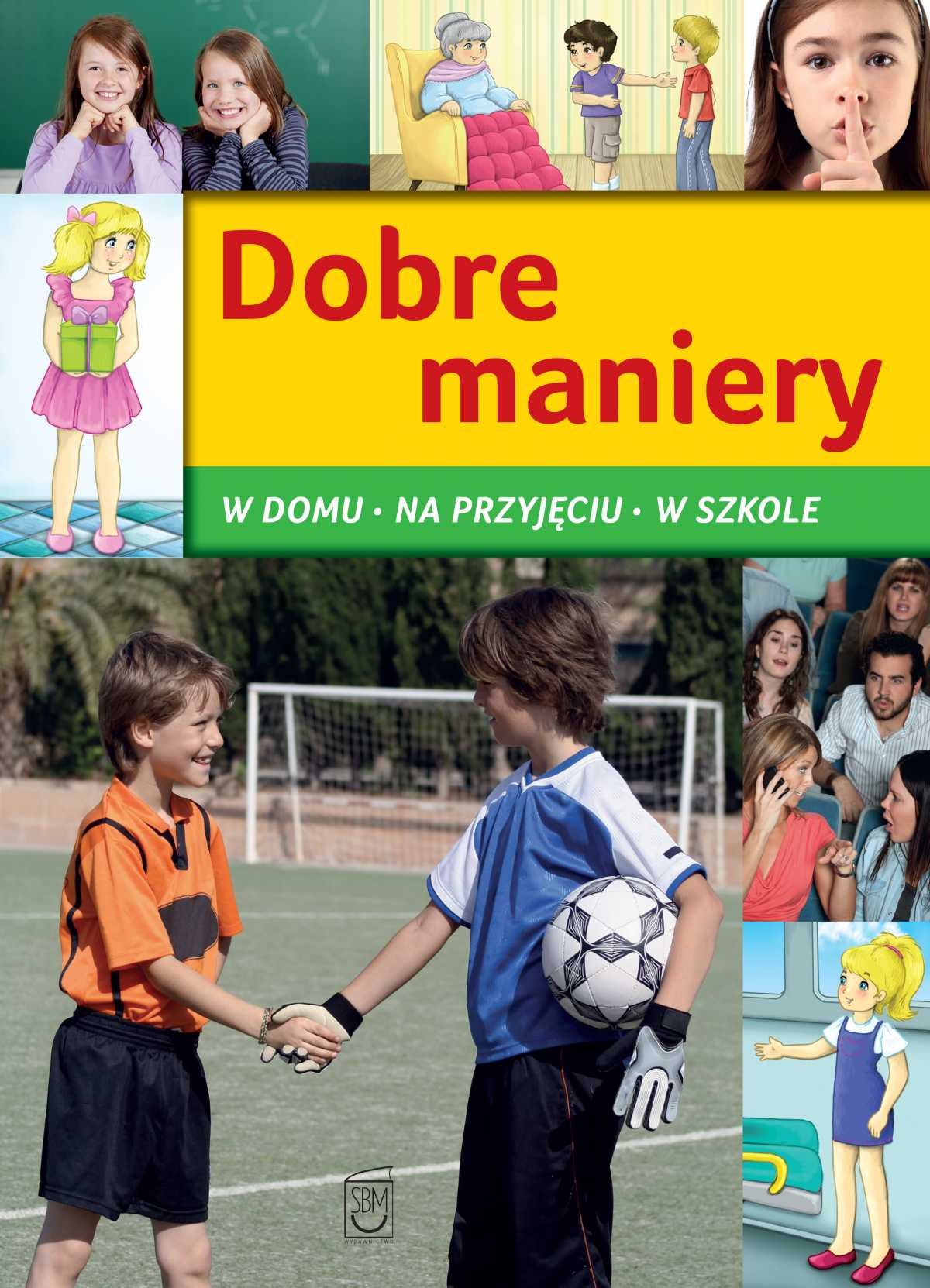 Dobre maniery. W domu, na przyjęciu, w szkole - Ebook (Książka PDF) do pobrania w formacie PDF