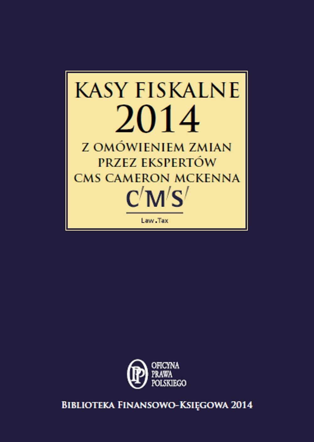 Kasy fiskalne 2014 z omówieniem ekspertów CMS Cameron McKenna - Ebook (Książka EPUB) do pobrania w formacie EPUB