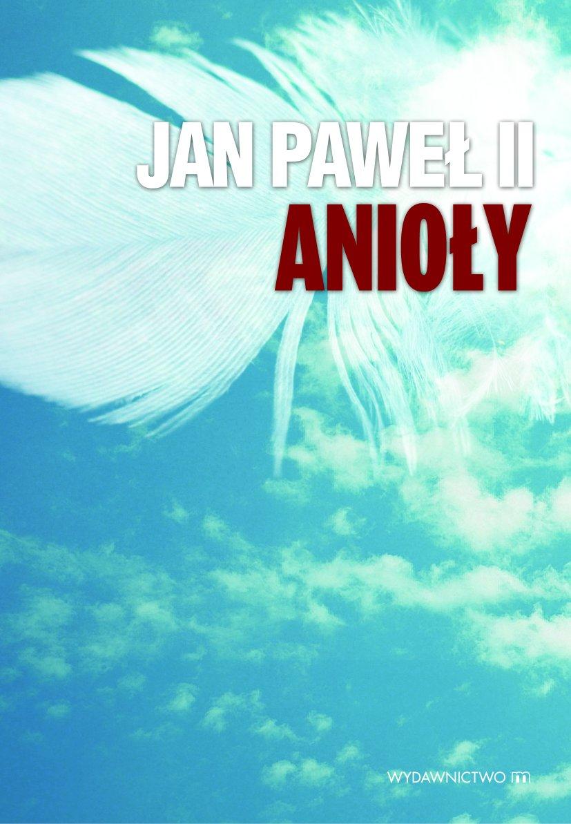 Jan Paweł II Anioły - Ebook (Książka na Kindle) do pobrania w formacie MOBI