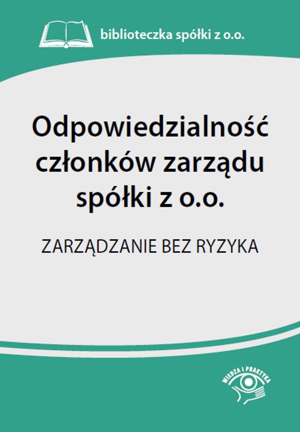 Odpowiedzialność członków zarządu spółki z o.o. Zarządzanie bez ryzyka - Ebook (Książka EPUB) do pobrania w formacie EPUB