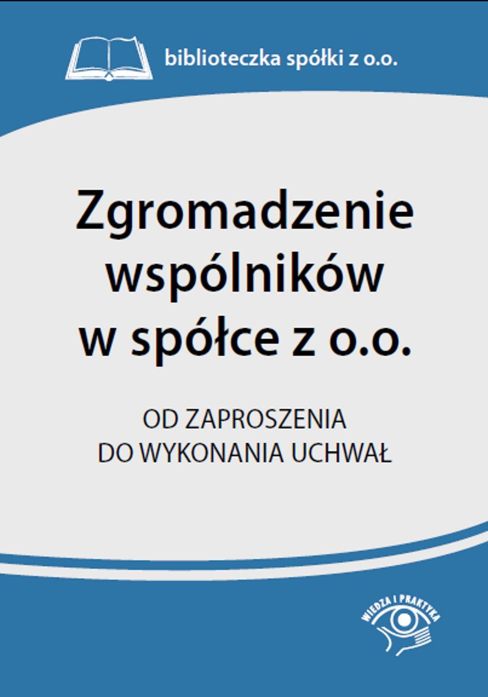 Zgromadzenie wspólników w spółce z o.o.Od zaproszenia do wykonania uchwał - Ebook (Książka PDF) do pobrania w formacie PDF