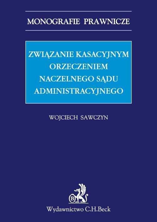 Związanie kasacyjnym orzeczeniem Naczelnego Sądu Administracyjnego - Ebook (Książka PDF) do pobrania w formacie PDF