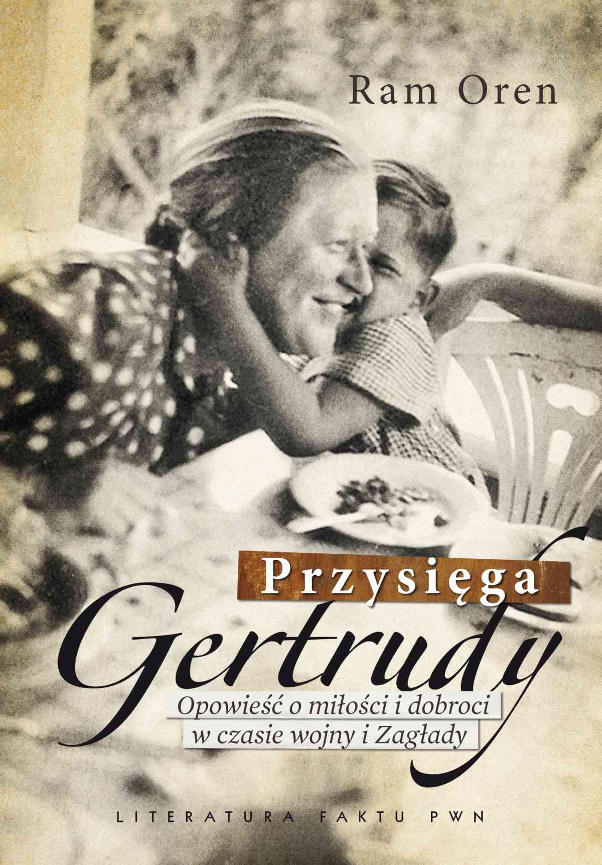 Przysięga Gertrudy. Opowieść o miłości i dobroci w czasie wojny i Zagłady - Ebook (Książka EPUB) do pobrania w formacie EPUB