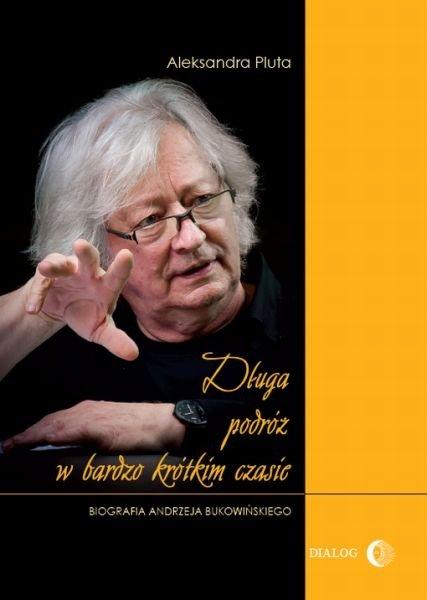 Długa podróż w bardzo krótkim czasie. Biografia Andrzeja Bukowińskiego - Ebook (Książka EPUB) do pobrania w formacie EPUB