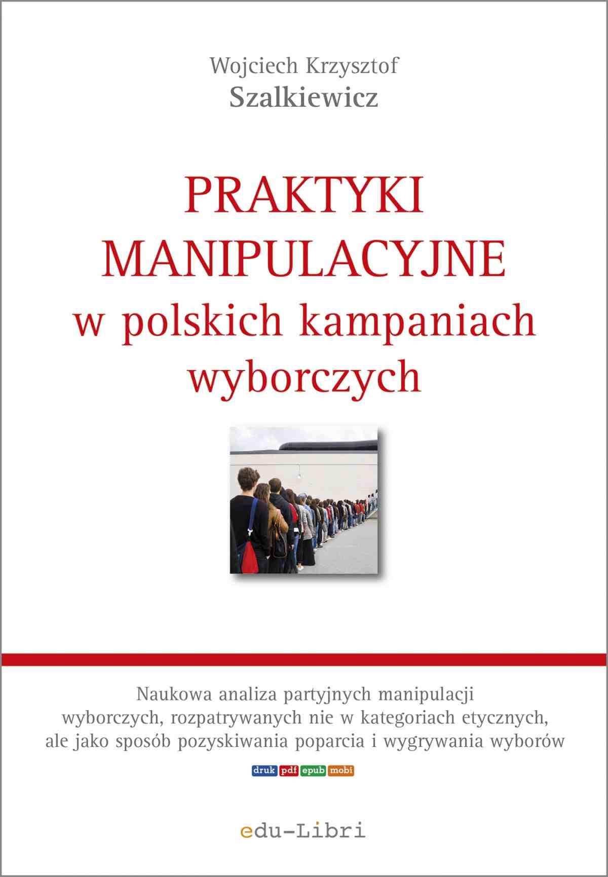 Praktyki manipulacyjne w polskich kampaniach wyborczych - Ebook (Książka EPUB) do pobrania w formacie EPUB