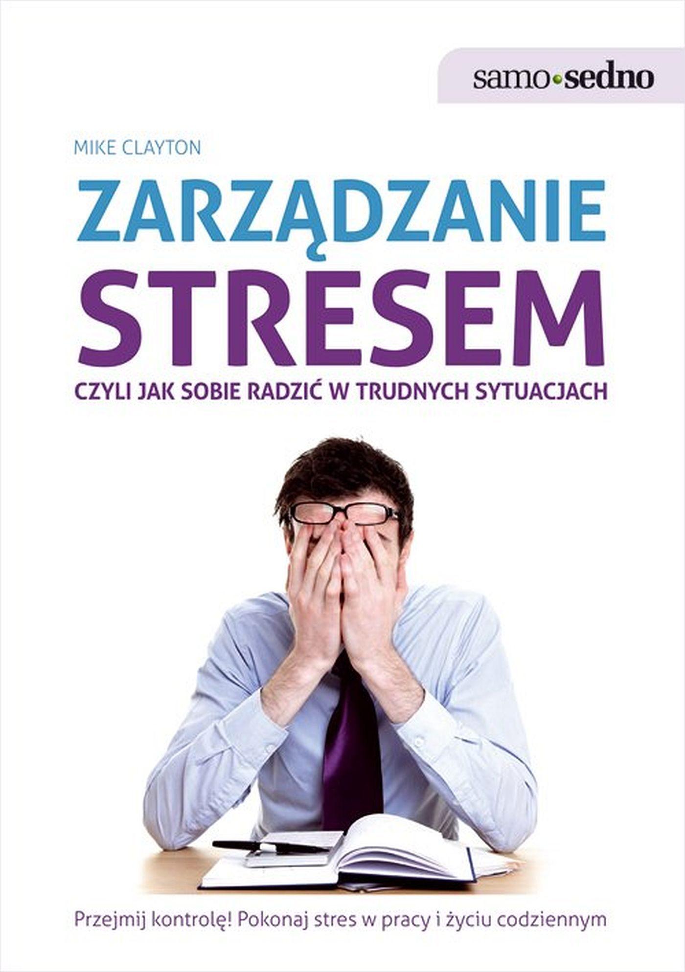 Samo Sedno - Zarządzanie stresem, czyli jak sobie radzić w trudnych sytuacjach - Ebook (Książka EPUB) do pobrania w formacie EPUB