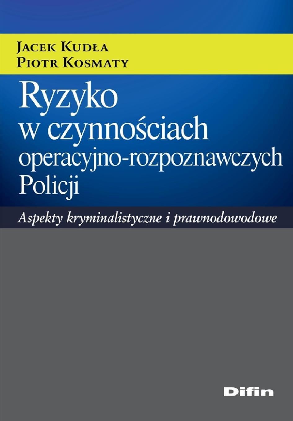 Ryzyko w czynnościach operacyjno-rozpoznawczych Policji. Aspekty kryminalistyczne i prawnodowodowe - Ebook (Książka PDF) do pobrania w formacie PDF