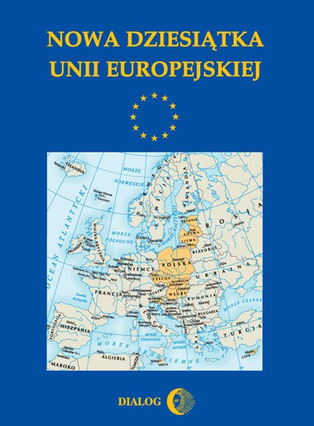 Nowa dziesiątka Unii Europejskiej - Ebook (Książka na Kindle) do pobrania w formacie MOBI