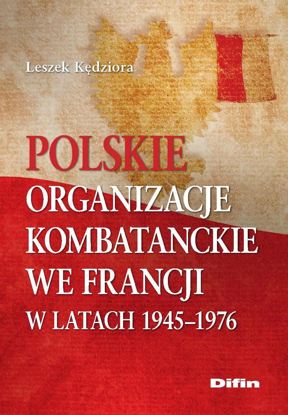 Polskie organizacje kombatanckie we Francji w latach 1945-1976 - Ebook (Książka PDF) do pobrania w formacie PDF