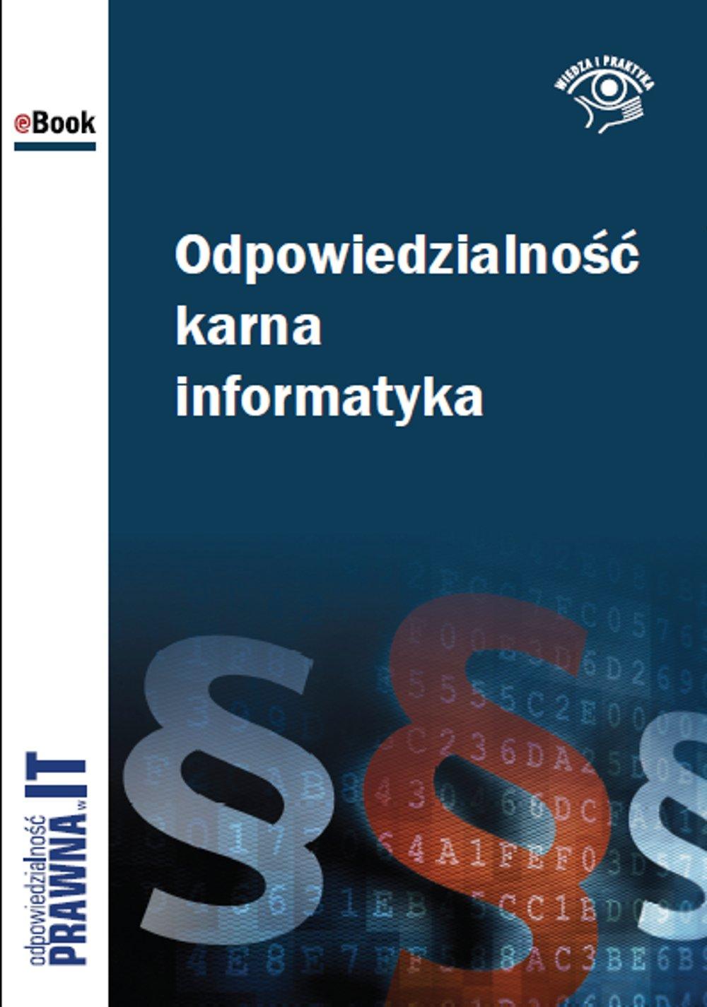Odpowiedzialność karna informatyka - Ebook (Książka EPUB) do pobrania w formacie EPUB
